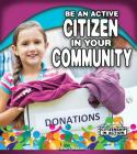 Be an Active Citizen in Your Community (Citizenship in Action) Cover Image