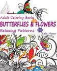 Adult Coloring Books: Butterflies and Flowers: Relaxing Patterns, Volume 1 Cover Image