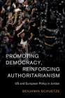Promoting Democracy, Reinforcing Authoritarianism: Us and European Policy in Jordan (Cambridge Middle East Studies #57) Cover Image