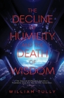 The Decline of Humility and the Death of Wisdom: The Source of Modern Society's Problems and the Key to the Solutions Cover Image