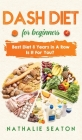 DASH DIET For Beginners: Best Diet 8 Years in a Row: Is It For You? Cover Image