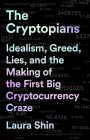 The Cryptopians: Idealism, Greed, Lies, and the Making of the First Big Cryptocurrency Craze Cover Image