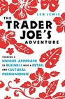 The Trader Joe's Adventure: Turning a Unique Approach to Business Into a Retail and Cultural Phenomenon Cover Image