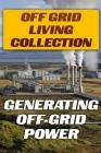 Off Grid Living Collection: Generating Off-Grid Power: (Power Generation, Solar Power) Cover Image