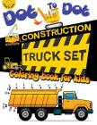 Dot to dot construction TRUCK Set Coloring book for kids: A Fun Dot To Dot Book Filled With Dump Trucks, Garbage Trucks, Digger, Tractors and More Cover Image