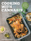 Cooking with Cannabis: Delicious Recipes for Edibles and Everyday Favorites - Includes Step-by-step Instructions for Infusing Butter, Oil, Cream, Syrup, Honey, and More Cover Image