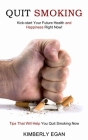 Quit Smoking: Tips That Will Help You Quit Smoking Now (Kick-start Your Future Health and Happiness Right Now!) Cover Image