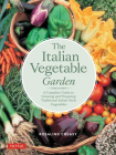 The Italian Vegetable Garden: A Complete Guide to Growing and Preparing Traditional Italian-Style Vegetables (Edible Garden) Cover Image