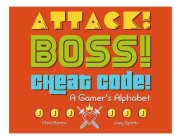 Attack! Boss! Cheat Code!: A Gamer's Alphabet Cover Image