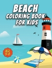 Beach Coloring Book for Kids: Say Hello to Summer: Beach, Vacation, Ice Cream, sand and Sun for Preschool & Elementary Boys & Girls Ages 3 to 8 Cover Image
