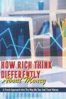 How Rich Think Differently About Money: A Fresh Approach Into The Way We See And Treat Money: Books On Money Cover Image