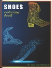 Shoes Coloring Book For Adult And Teenagers: It's all about shoes coloring book for adult and teenagers Cover Image