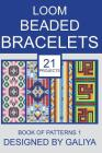 Loom Beaded Bracelets. Book of Patterns 1: 21 Projects Cover Image