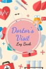 Doctor's Visit Log Book: Keep a Track of Doctors Visits and Notes.Log book for Doctors appointments - Doctor appointment log / book. Write down Cover Image