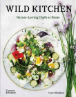 Wild Kitchen: Nature-Loving Chefs at Home Cover Image