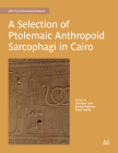A Selection of Ptolemaic Anthropoid Sarcophagi in Cairo Cover Image