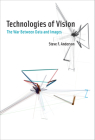 Technologies of Vision: The War Between Data and Images Cover Image