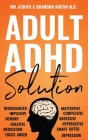Adult ADHD Solution: The Complete Guide to Understanding and Managing Adult ADHD to Overcome Impulsivity, Hyperactivity, Inattention, Stres Cover Image