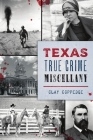 Texas True Crime Miscellany Cover Image