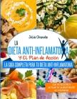 La Dieta Anti-Inflamatoria Y El Plan de Acción: La Guía Completa Para Tu Dieta Anti-Inflamatoria Con 150 Recetas Y Un Plan De Alimentación De 4 Semana Cover Image