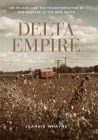 Delta Empire: Lee Wilson and the Transformation of Agriculture in the New South (Making the Modern South) Cover Image