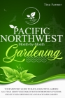 Pacific Northwest Month-by-Month Gardening: Your Monthly Guide to Have a Beautiful Garden All Year. Grow Vegetables with Hydroponics Systems. Create Y Cover Image