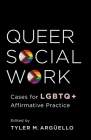 Queer Social Work: Cases for LGBTQ+ Affirmative Practice Cover Image