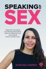 Speaking of Sex: Reignite the spark in your relationship, spice up your sex life, and create long-lasting love. Cover Image