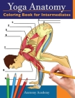 Yoga Anatomy Coloring Book for Intermediates: 50+ Incredibly Detailed Self-Test Intermediate Yoga Poses Color workbook - Perfect Gift for Yoga Instruc Cover Image