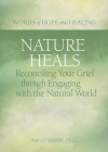 Nature Heals: Reconciling Your Grief through Engaging with the Natural World (Words of Hope and Healing) Cover Image