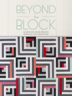 Beyond the Block: Modern Patchwork Projects Inspired by Log Cabin Blocks Cover Image