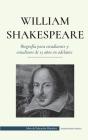 William Shakespeare - Biografía para estudiantes y estudiosos de 13 años en adelante: (La verdadera historia de su vida como gran autor) Cover Image