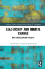 Leadership and Digital Change: The Digitalization Paradox (Routledge Studies in Organizational Change & Development) Cover Image