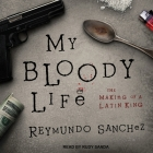 My Bloody Life Lib/E: The Making of a Latin King Cover Image
