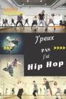 J'peux pas j'ai Hip Hop: Carnet de notes pour sportif / sportive passionné(e) - 124 pages lignées - format 15,24 x 22,89 cm Cover Image