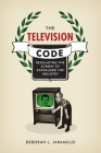 The Television Code: Regulating the Screen to Safeguard the Industry Cover Image