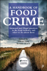 A Handbook of Food Crime: Immoral and Illegal Practices in the Food Industry and What to Do About Them Cover Image