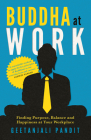 Buddha at Work: Finding Purpose, Balance, and Happiness at Your Workplace Cover Image