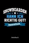 Snowboarden kann ich richtig gut - theoretisch: Notizbuch, lustiges Geschenk für einen Snowboarder, 6 x 9 Zoll (A5), kariert Cover Image