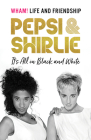 Pepsi and Shirlie It's All in Black and White: Wham! Life and Friendship Cover Image