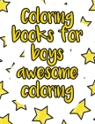 Coloring books for boys awesome coloring: A valuable and beautiful coloring book that helps to build your child confidence and Intelligence (100% chil Cover Image