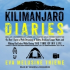 Kilimanjaro Diaries Lib/E: Or, How I Spent a Week Dreaming of Toilets, Drinking Crappy Water, and Making Bad Jokes While Having the Time of My Li Cover Image