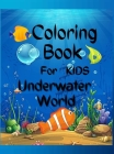 Underwater World Coloring Book For Kids: Amazing Coloring Book For Kids Underwater World / A Kids Coloring Book with Adorable Design of Underwater Wor Cover Image