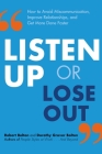 Listen Up or Lose Out: How to Avoid Miscommunication, Improve Relationships, and Get More Done Faster Cover Image