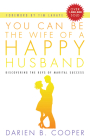 You Can Be the Wife of a Happy Husband: Discovering the Keys to Marital Success Cover Image