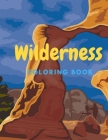 Wilderness Coloring Book: Themed Illustrations of National Parks Nature with Landscapes and Wild Animals for Adults and Kids Recreation Cover Image