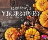 A Short History of Thanksgiving (Holiday Histories) Cover Image