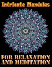 Intricate Mandalas for Relaxation and Meditation: A Coloring Book for Adults Featuring Beautiful Flowers in Mandala for Relaxation and Meditation with Cover Image