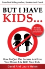 But I Have Kids...: How To Quit The Excuses And Live Your Dream Life With Your Kids Cover Image