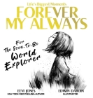 Forever My Always: For The Soon To Be World Explorer Cover Image